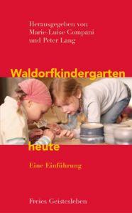 Waldorfkindergarten heute Marie-Luise Compani/Peter Lang 9783772524721