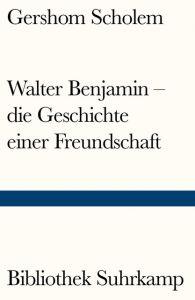 Walter Benjamin - die Geschichte einer Freundschaft Scholem, Gershom 9783518241141