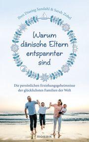 Warum dänische Eltern entspannter sind Sandahl, Iben Dissing/Zobel, Sarah Mia 9783442393787