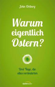 Warum eigentlich Ostern? Ortberg, John 9783957345479