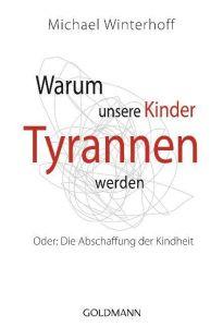 Warum unsere Kinder Tyrannen werden Winterhoff, Michael 9783442171286