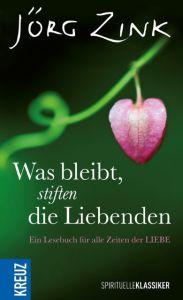 Was bleibt, stiften die Liebenden Zink, Jörg 9783451612756