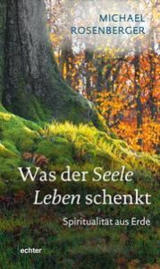 Was der Seele Leben schenkt Rosenberger, Michael 9783429055905