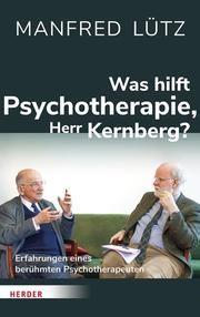 Was hilft Psychotherapie, Herr Kernberg? Kernberg, Otto (Prof. Dr.)/Lütz, Manfred 9783451602665