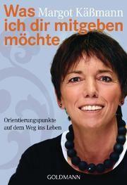 Was ich dir mitgeben möchte Käßmann, Margot 9783442172641