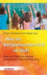Was im Religionsunterricht so läuft Mirjam Schambeck/Ulrich Riegel (Professor) 9783451380600