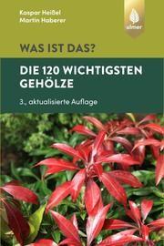 Was ist das? Die 120 wichtigsten Gehölze Heißel, Kaspar/Haberer, Martin 9783818609122