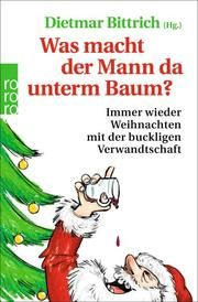 Was macht der Mann da unterm Baum? Dietmar Bittrich 9783499001024