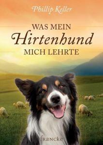 Was mein Hirtenhund mich lehrte Keller, Phillip 9783868272758