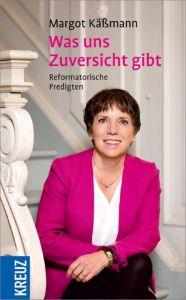 Was uns Zuversicht gibt Käßmann, Margot 9783946905004