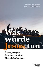 Was würde Jesus tun Feichtinger, Daniela/Schlagnitweit, Markus 9783222136733