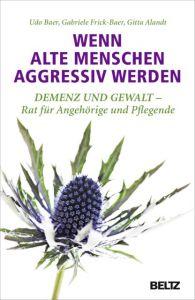 Wenn alte Menschen aggressiv werden Baer, Udo/Frick-Baer, Gabriele/Alandt, Gitta 9783407859860