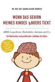 Wenn das Gehirn meines Kindes anders tickt: ADHS, Legasthenie, Dyskalkulie, Autismus und Co. Kaiser-Röhrich, Sabine (Dr. rer. nat.) 9783947702053