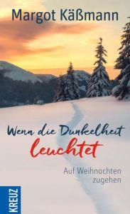 Wenn die Dunkelheit leuchtet Käßmann, Margot 9783946905479