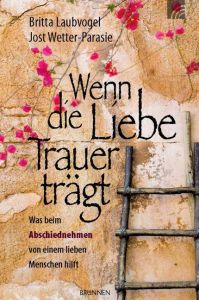 Wenn die Liebe Trauer trägt Laubvogel, Britta/Wetter-Parasie, Jost 9783765515118