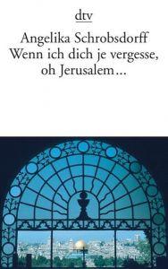 Wenn ich dich je vergesse, oh Jerusalem Schrobsdorff, Angelika 9783423132398