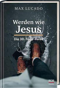 Werden wie Jesus Lucado, Max 9783775158954