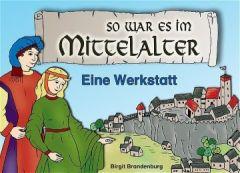 Werkstatt Geschichte: So war es im Mittelalter Brandenburg, Birgit 9783860728437