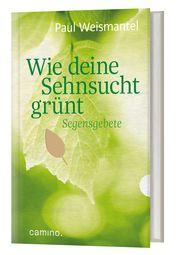 Wie deine Sehnsucht grünt Weismantel, Paul 9783961571154