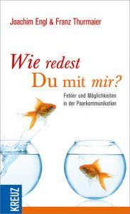 Wie redest Du mit mir? Engl, Joachim (Dr.)/Thurmaier, Franz 9783451611209