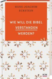 Wie will die Bibel verstanden werden? Eckstein, Hans-Joachim 9783775156967