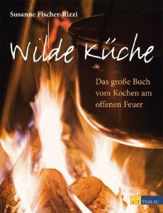 Wilde Küche Fischer-Rizzi, Susanne/Mader, Sabine/Schmid, Ulrike 9783038004998