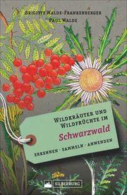 Wildkräuter und Wildfrüchte im Schwarzwald Walde-Frankenberger, Brigitte/Walde, Paul 9783842521872
