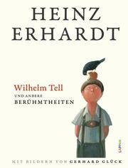 Wilhelm Tell und andere Berühmtheiten Erhardt, Heinz 9783830363811