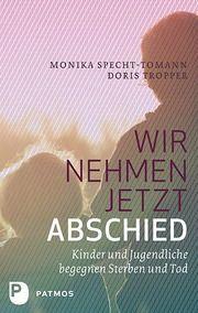 Wir nehmen jetzt Abschied Specht-Tomann, Monika/Tropper, Doris 9783843600064