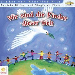 Wir sind die Kinder dieser Welt Dicker, Daniela/Pilz, Winfried/Fietz, Siegfried 9783881244022