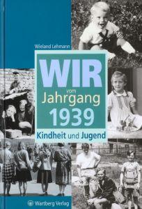 Wir vom Jahrgang 1939 Lehmann, Wieland 9783831315390