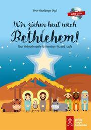 Wir ziehen heut nach Bethlehem! Peter Hitzelberger 9783779721420