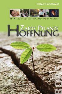 Zarte Pflanze Hoffnung Grunwald, Irmgard 9783942258210