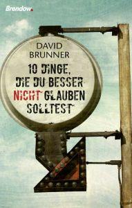 Zehn Dinge, die du besser nicht glauben solltest Brunner, David 9783865069368