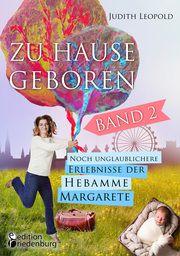 Zu Hause geboren 2 - Noch unglaublichere Erlebnisse der Hebamme Margarete Leopold, Judith 9783990820742