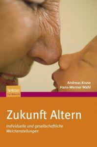 Zukunft Altern Kruse, Andreas/Wahl, Hans-Werner 9783827420589