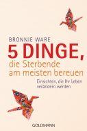 5 Dinge, die Sterbende am meisten bereuen Ware, Bronnie 9783442157525