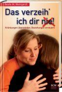 Das verzeihe ich Dir (nie)! Weingardt, Beate M 9783417269260