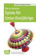 Die 50 besten Spiele für Unter-Dreijährige Bäcker-Braun, Katharina 9783769817317