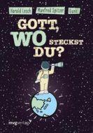 Gott, wo steckst du? Spitzer, Manfred/Gunkl/Lesch, Harald 9783747401101