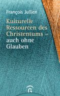 Ressourcen des Christentums Jullien, François 9783579023953